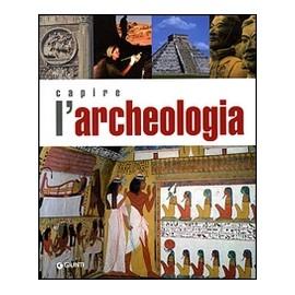 Giunti - Capire l'ARCHEOLOGIA